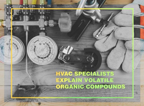 HVAC Specialists Explain Volatile Organic Compounds